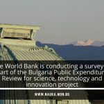 The World Bank is conducting a survey as part of the Bulgaria Public Expenditure Review for science, technology and innovation project